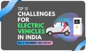 some of the major challenges for electric vehicles in india which includes charging infrastructure, charging time, range anxiety of electric vehicles